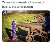 Back, You, and Person: When you screenshot then send it  back to the same person