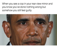 Cars, Mirror, and Wrongs: When you see a cop in your rear view mirror and  you know you've done nothing wrong but  somehow you still feel guilty Maybe they know about the burnout I did 6 months ago... Car Throttle