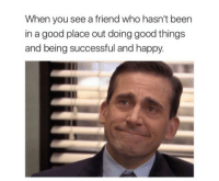 Good, Happy, and Http: When you see a friend who hasn't been  in a good place out doing good things  and being successful and happy. FEELS GOOD! via /r/wholesomememes http://bit.ly/2SJNeWt