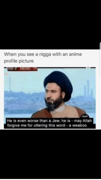 "Anime, Http, and Word: When you see a nigga with an anime  profile picture  N MEMRI-TV  He is even worse than a Jew, he is-may Allah  forgive me for uttering this word-a weaboo. <p>Invest or Nah? via /r/MemeEconomy <a href=""http://ift.tt/2ice0pH"">http://ift.tt/2ice0pH</a></p>"