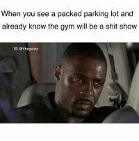 Gym, Memes, and Shit: When you see a packed parking lot and  already know the gym will be a shit show  IG: @thegainz 😤