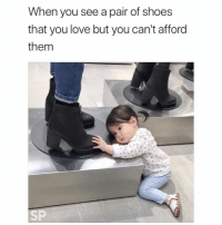 So close, yet so far away 😂😫: When you see a pair of shoes  that you love but you can't afford  them  SP So close, yet so far away 😂😫