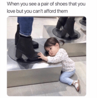 Funny, Love, and Memes: When you see a pair of shoes that you  love but you can't afford them SarcasmOnly