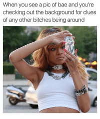 Bae, Smh, and Dank Memes: When you see a pic of bae and you're  checking out the background for clues  of any other bitches being around Just Girly Things..🙄🙄🙄 SmH