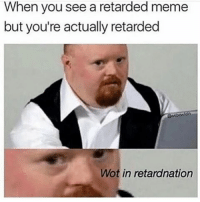 Retardnation-Charles - - - - - - - - - - - - - - - - - - memes memesdaily dankmemes: When you see a retarded meme  but you're actually retarded  Mot in retardnation Retardnation-Charles - - - - - - - - - - - - - - - - - - memes memesdaily dankmemes