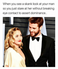 Funny, Oscars, and A Picture: When you see a skank look at your marn  so you just stare at her without breaking  eye contact to assert dominance. Take a picture it'll last longer☺️☺️ oscars girlsthinkimfunnytwitter girlbye canihelpyou