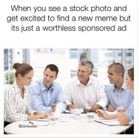 "Meme, Memes, and Http: When you see a stock photo and  get excited to find a new meme but  its just a worthless sponsored ad  Ozonewebb <p>A total letdown via /r/memes <a href=""http://ift.tt/2mhdNCo"">http://ift.tt/2mhdNCo</a></p>"