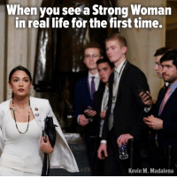 A Strong Woman: When you see a Strong Woman  in real life for the first time,  Kevin M. Madalena