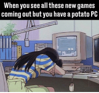 99 Problems, Memes, and Games: When you see all these new games  coming out but you have a potato PC I got 99 problems but a potato PC ain't one.