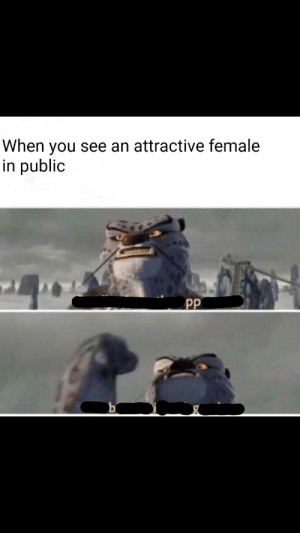 Public, You, and When You: When you see an attractive female  in public  PP Grande peni
