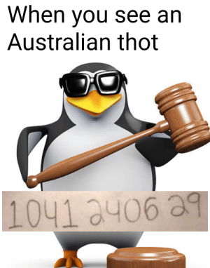 BEGONE THOT: When you see an  Australian thot  1041 0406 3 BEGONE THOT