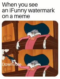 Meme, Sheriff, and You: When you see  an iFunny watermark  on a meme  Downvote Meme sheriff