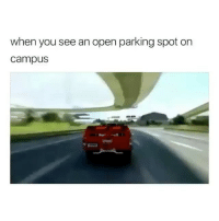 College, Memes, and 🤖: when you see an open parking spot on  campus Why is this every college campus 😂