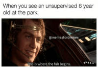 I have 5 memes dankmemes lmao pokemon muslim turban trump jews autism spongebob feminist wheeze triggered dank fallout xbox playstation zombies: When you see an unsupervised 6 year  old at the park  @memesfordremes  SUR F.CO.  This is where the fun begins. I have 5 memes dankmemes lmao pokemon muslim turban trump jews autism spongebob feminist wheeze triggered dank fallout xbox playstation zombies