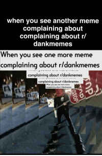 when you see another meme  complaining about  complaining about r/  dankmemes  When you see one more meme  complaining about r/dankmemes  complaining about r/dankmemes  complaining about r/dankmemes  When you see one more meme  complaining about r/dankmemes  1t