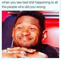 Memes, 🤖, and Shit Happens: when you see bad shit happening to all  the people who did you wrong @thefuck.tv