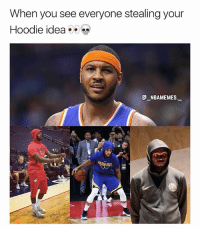 Memes, 🤖, and Idea: When you see everyone stealing your  Hoodie idea  E NBAMEMES_  OLDEN SIAT Everyone wearing the hoodie now 🔥😂👀 - Follow @_nbamemes._