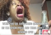 WHEN YOU SEE  GUYS DOING OUARTER REPS  ON THE BENCH PRESS AND THERE AREN'T ANY  BENCHES OPEN  mematic.net Truth 😐 gym fitness benchpress bench benching gymtime gymhumor funny armday chest chestday bodybuilding fit