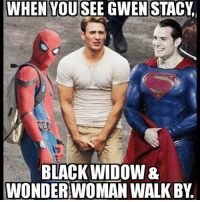 😂😂: WHEN YOU SEE GWEN STACy,  BLACK WIDOW&  WONDERWOMAN WALK BY 😂😂