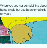 Dumb, Memes, and Single: When you see her complaining about  being single but you been tryna holla  for years Dey dumb 4 doubting u @perfextdreams