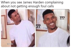 Bruh, James Harden, and Nba: When you see James Harden complaining  about not getting enough foul calls  7?  NBAMEMES BRUH 🙃