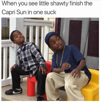 Lmao, Memes, and Shawty: When you see little shawty finish the  Capri Sun in one suck Lmao 😫😂😂😂😂😂😂😂