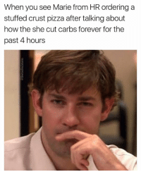 Funny, Pizza, and Break: When you see Marie from HR ordering a  stuffed crust pizza after talking about  how the she cut carbs forever for the  past 4 hour:s I am Marie. This is what I do. I say I'm on a diet and break it 3 minutes later. If you say one word to me about the 3 cheese pizzas I'm wolfing down I WILL END YOU