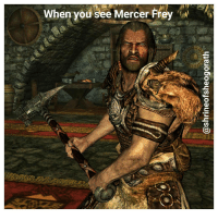 *smashes his face in with a warhammer* warhammer skyrim skyrimmeme angry mercerfrey thievesguild thief thieves shrineofsheogorath bethesda gamer gaming elderscrollsmeme elderscrollsv skyrimmemes funnyskyrim elderscrollsfanpage nord nordic armor companions angryface stupid: When you see Mercer Frey *smashes his face in with a warhammer* warhammer skyrim skyrimmeme angry mercerfrey thievesguild thief thieves shrineofsheogorath bethesda gamer gaming elderscrollsmeme elderscrollsv skyrimmemes funnyskyrim elderscrollsfanpage nord nordic armor companions angryface stupid
