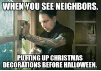 Random Halloween Memes: WHEN YOU SEE NEIGHBORS.  PUTTING UP CHRISTMAS  DECORATIONS BEFORE HALLOWEEN. Random Halloween Memes