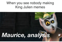 I like to move it move it.: When you see nobody making  King Julien memes  Maurice, analysis I like to move it move it.