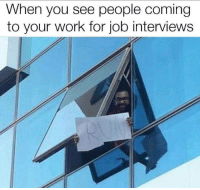 Dank, Work, and 🤖: When you see people coming  to your work for job interviews Save yourself!