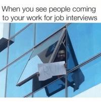 Memes, Work, and 🤖: When you see people coming  to your work for job interviews Tag a co-worker.