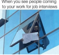 """Funny, Work, and Job: When you see people coming  to your work for job interviews """"Run"""""""