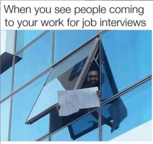 Dank, Lol, and Work: When  you see people coming  your work for job interviews  to lol
