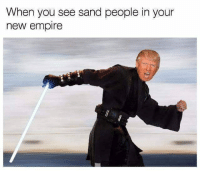 Sand People: When you see sand people in your  new empire