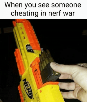 Cheating, Dank, and Memes: When you see someone  cheating in nerf war Reload time! by kasheritisAshore MORE MEMES