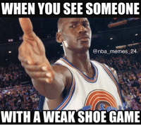 MJ roasting them 😂 nbamemes nba_memes_24: WHEN YOU SEE SOMEONE  @nba memes 24  WITH AWEAK SHOE GAME MJ roasting them 😂 nbamemes nba_memes_24