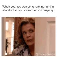 Sorry, Girl Memes, and Running: When you see someone running for the  elevator but you close the door anyway  @honey.demon Sorry not sorry @honey.demon