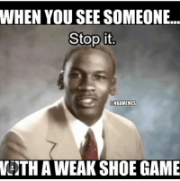 Tag Someone with a weak Shoe Game😂 - Follow @Basketballsyndrome For More!: WHEN YOU SEE SOMEONE  Stop it  NBAMEMES  WITH A WEAK SHOE GAME Tag Someone with a weak Shoe Game😂 - Follow @Basketballsyndrome For More!