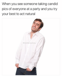 Memes, Party, and Best: When you see someone taking candid  pics of everyone at a party and you try  your best to act natural  @middleclassfancy Nice one Greg. That's a totally normal and natural way to position yourself when someone is taking your picture 😜 123rf
