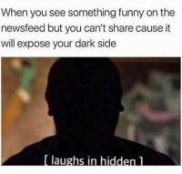 Funny, Memes, and 🤖: When you see something funny on the  newsfeed but you can't share cause it  will expose your dark side  [ laughs in hiddenl