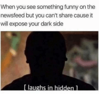 Funny, Memes, and 🤖: When you see something funny on the  newsfeed but you can't share cause it  will expose your dark side  [ laughs in hidden ]