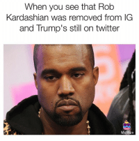 Meme, Memes, and Twitter: When you see that Rob  Kardashian was removed from IG  and Trump's still on twitter  MeMe+ Very unfair! @mdicairano