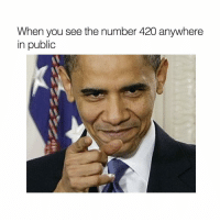 blaze it 🤜: When you see the number 420 anywhere  In public blaze it 🤜
