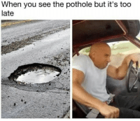 Funny, Memes, and Day: When you see the pothole but it's too  late Most 17 #Funny #Memes #Of #The #Day
