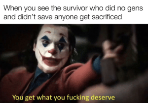 👌: When you see the survivor who did no gens  and didn't save anyone get sacrificed  You get what you fucking deserve 👌
