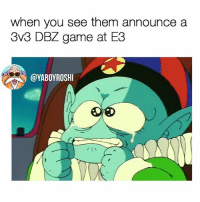 Ass, Fresh, and Memes: when you see them announce a  3V3 DBZ game at E3  @YABOYROSHI Who's copping? I'm ready to hand out some fresh ass whoopins my MVC 3 skills bout to get put to good use again soon 😈 dragonballfighterz dbz e3