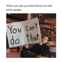 tag your friends: When you see your best friend out with  other people  ou Can  do that tag your friends
