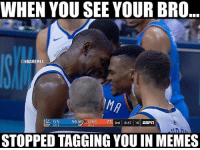 Tag the bro you're most thankful for: WHEN YOU SEE YOUR BRO  @NBAMEMES  GS  TO:S  56OKC  STOPPED TAGGING YOU IN MEMES Tag the bro you're most thankful for