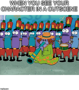 Fear, Com, and Character: WHEN YOU SEE YOUR  CHARACTER INA CUTSCENE  imgtip.com There is one they fear…